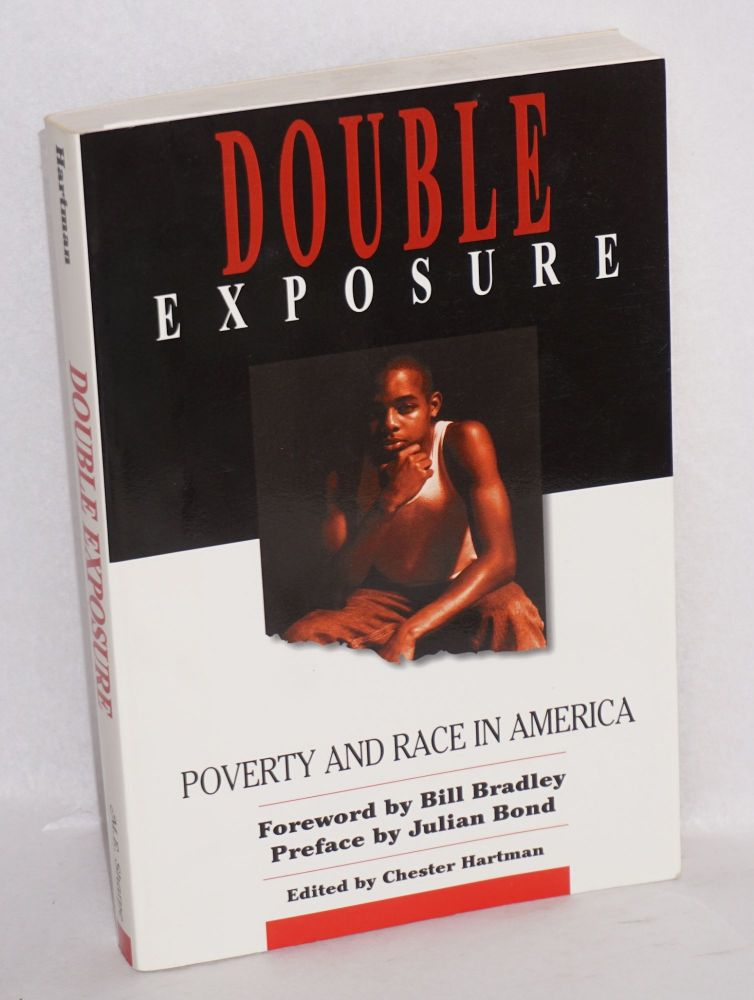 Double exposure; poverty & race in America, foreword by Bill Bradley, preface by Julian Bond. Chester Hartman, ed.