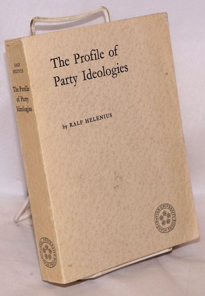The profile of party ideologies an analysis of the present-day manifest and latent ideologies of three European social democratic and socialist parties as compared with their manifest ideologies of the twenties, and with the corresponding ideologies of their main bourgeois competitors for power. Ralf Helenius.