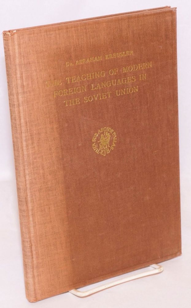 The teaching of modern foreign languages in the Soviet Union. Abraham Kreusler.