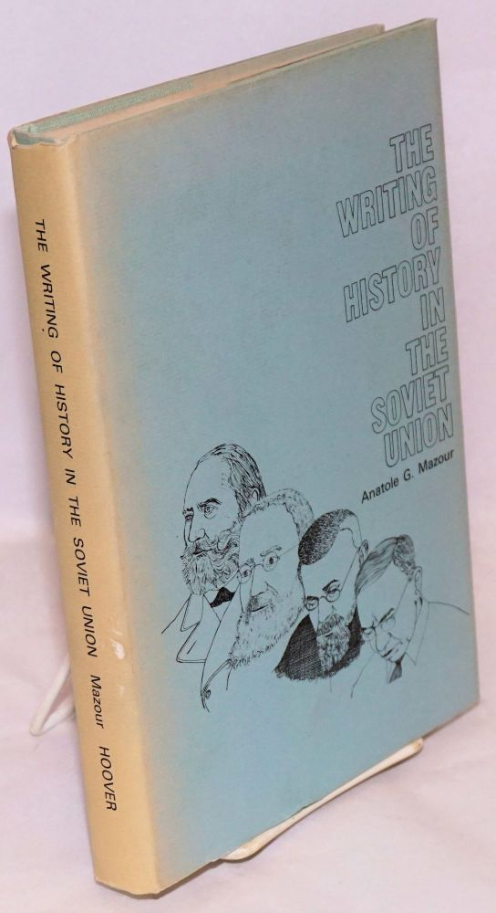 The writing of history in the Soviet Union. Anatole G. Mazour.