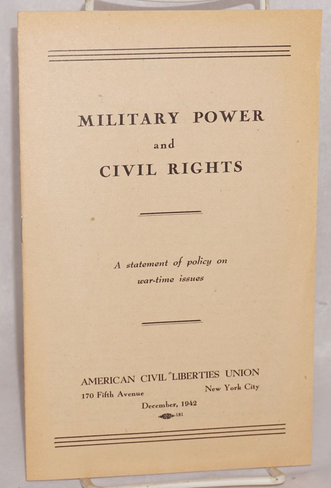 Military power and civil rights; a statement of policy on war-time issues. American Civil Liberties Union.