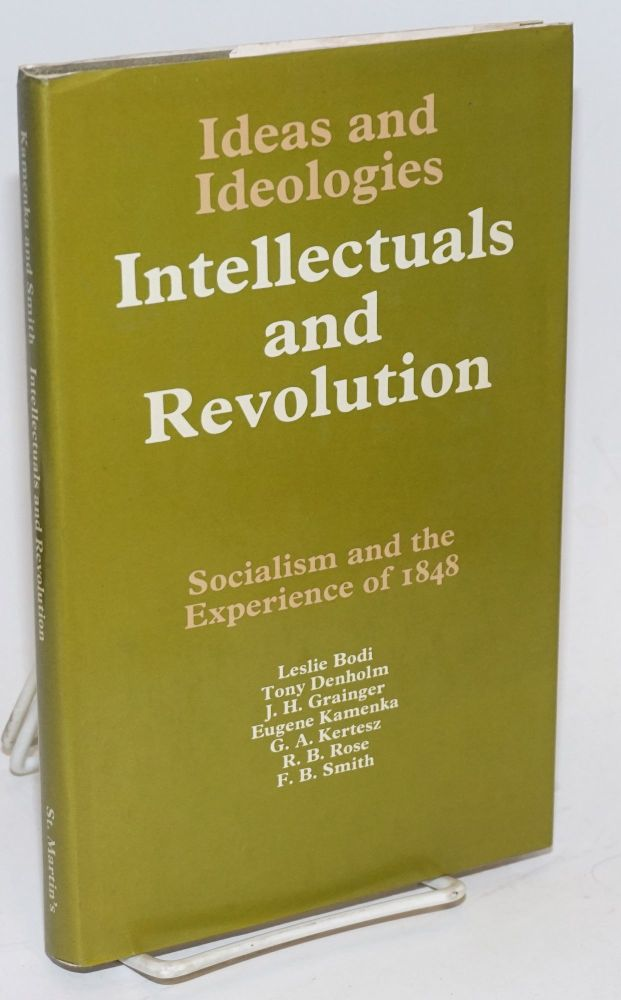 Intellectuals and revolution socialism and the experience of 1848. Eugene Kamenka, eds F B. Smith.