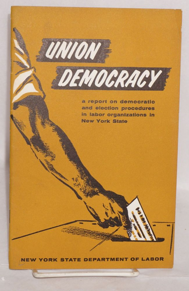 Union democracy; a report on democratic and election procedures in labor organizations in New York State. New York State. Department of Labor.
