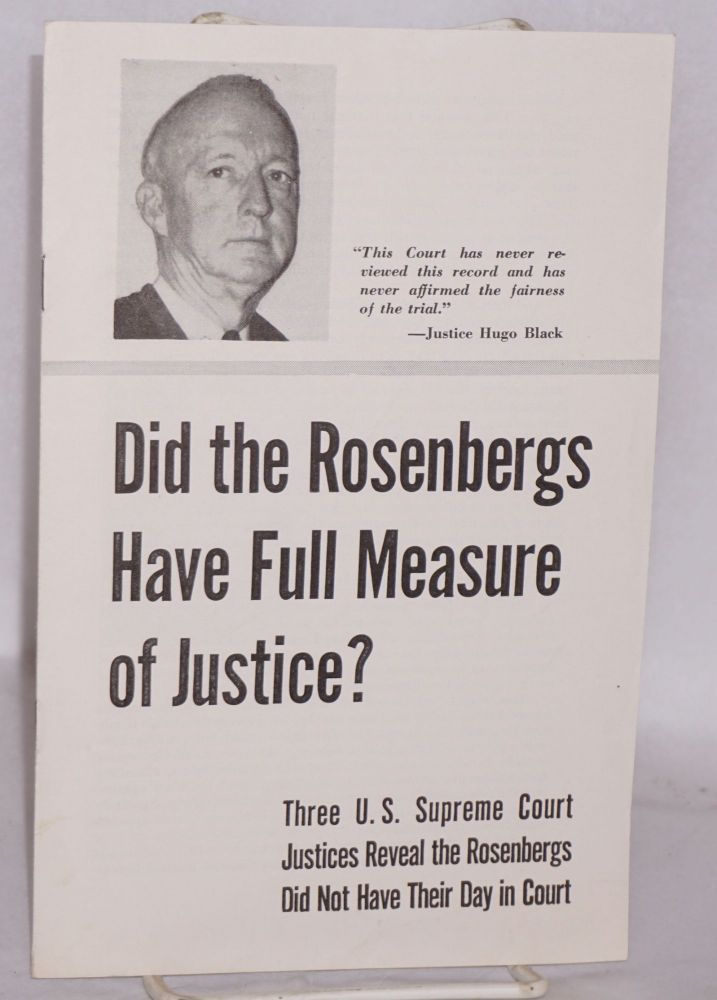 Did the Rosenbergs have full measure of justice? Three U.S. Supreme Court Justices reveal the Rosenbergs did not have their day in court. National Committee to Secure Justice in the Rosenberg Case.