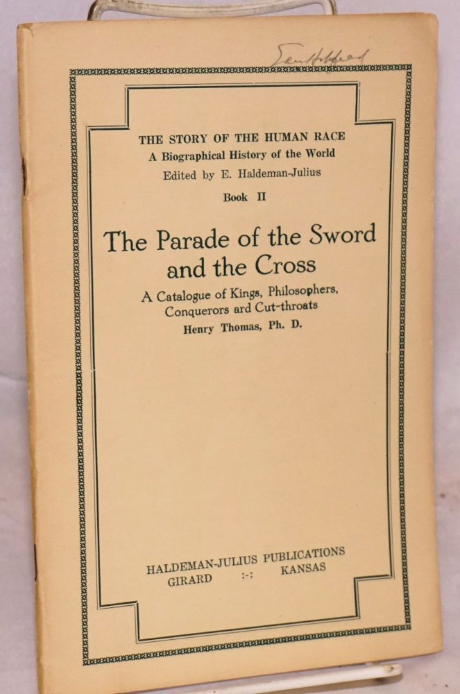 The parade of the sword and the cross, a catalogue of kings, philosophers, conquerors ard [sic] cut-throats. Henry Thomas.