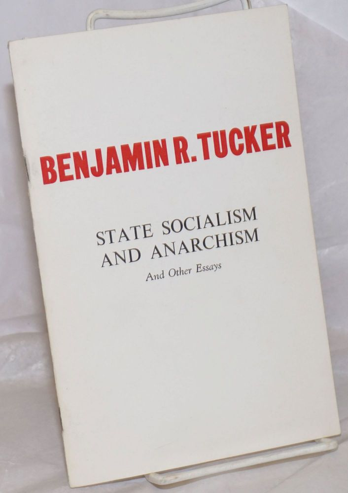 State socialism and anarchism (1898). The attitude of anarchism toward industrial combinations (1899). Why I am an anarchist (1892). With an introduction by James J. Martin. Benjamin R. Tucker.
