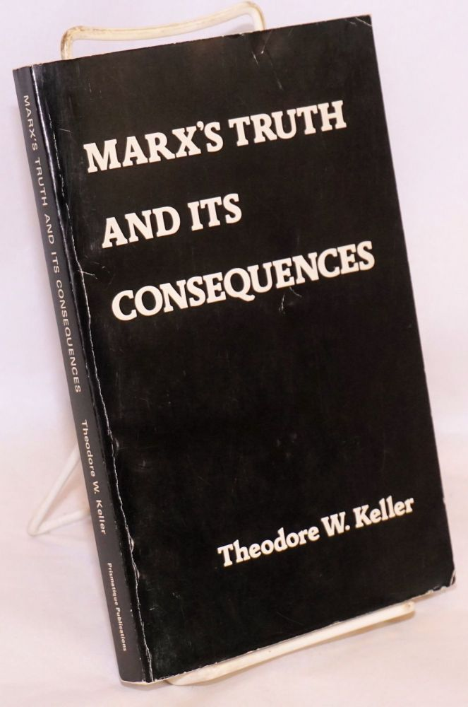 Marx's truth and its consequences. Theodore W. Keller.