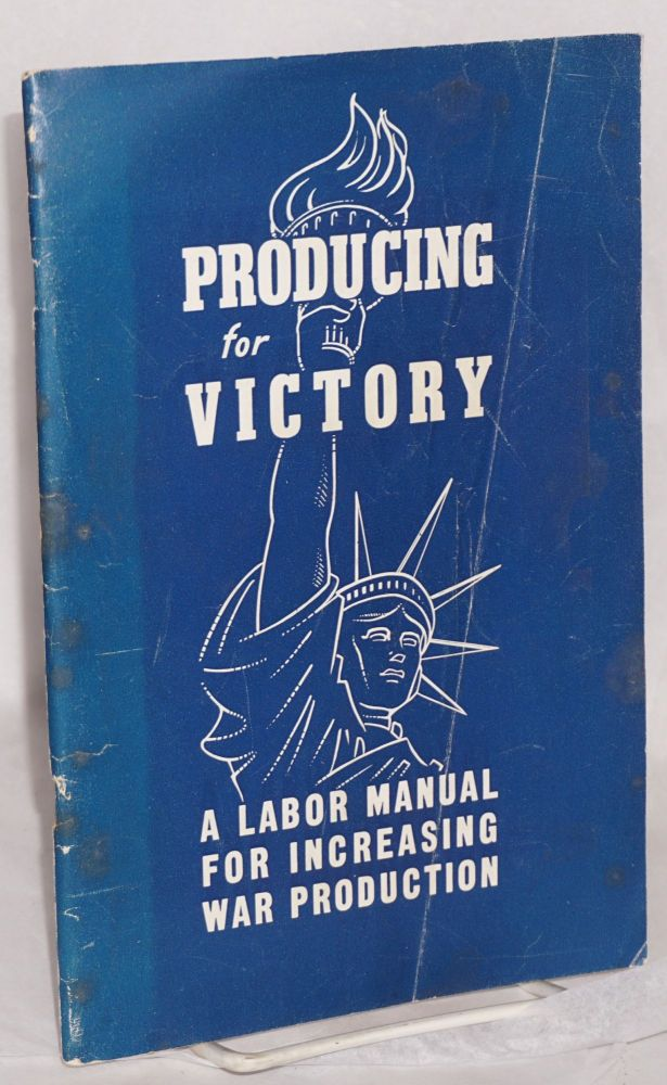 Producing for victory; a labor manual for increasing war production. Engineers International Federation of Architects, Chemists, CIO Technicians.