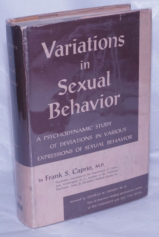 Variations in sexual behavior; a psychodynamic study of deviations in various expressions of sexual behavior, foreword by George W. Henry. Frank S. Caprio.