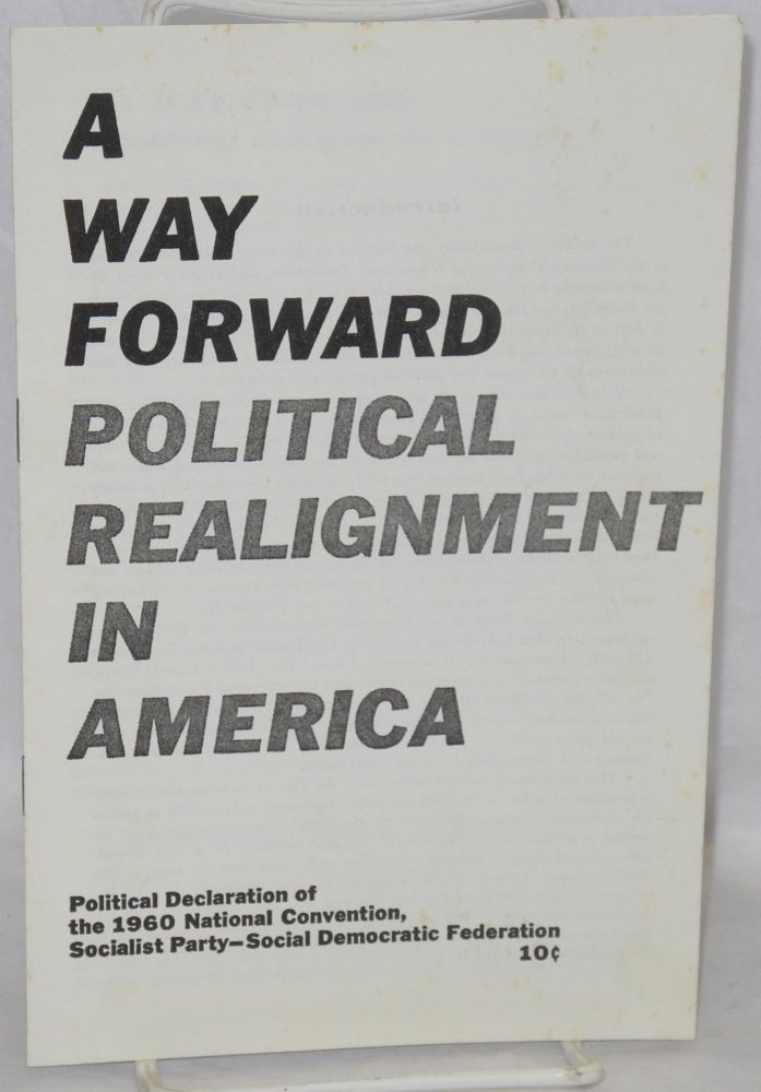 A way forward; political realignment in America. Political declaration of 1960 national convention, Socialist Party-Social Democratic Federation. Socialist Party-Social Democratic Federation.