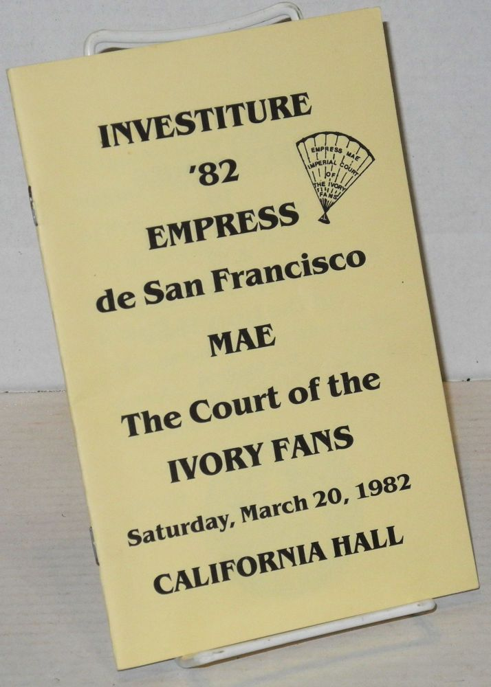 Investiture '82, empress de San Francisco, Mae; the Court of the Ivory Fans, Saturday, March 20, 1982, California Hall