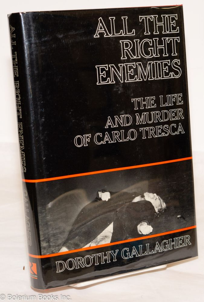 All the right enemies, the life and murder of Carlo Tresca. Dorothy Gallagher.