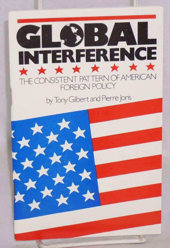 Global interference the consistent pattern of American foreign policy, preface by Stan Newens. Tony Gilbert, Pierre Joris.