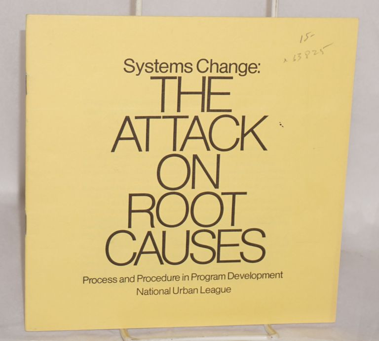 Systems change: the attack on root causes, process and procedure in program development. National Urban League.