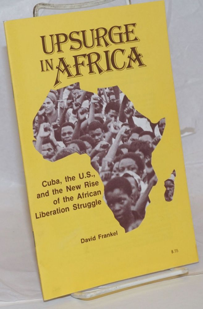 Upsurge in Africa; Cuba, the U.S., and the new rise of the African liberation struggle. David Frankel.