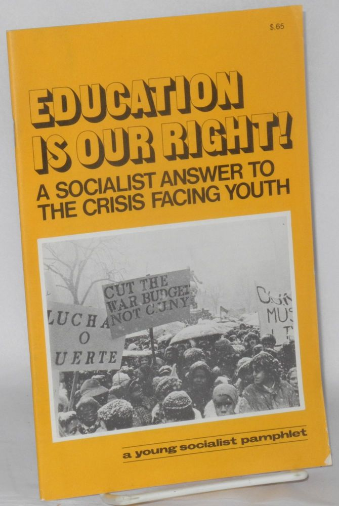 Education is our right! A socialist answer to the crisis facing youth. Young Socialist Alliance.