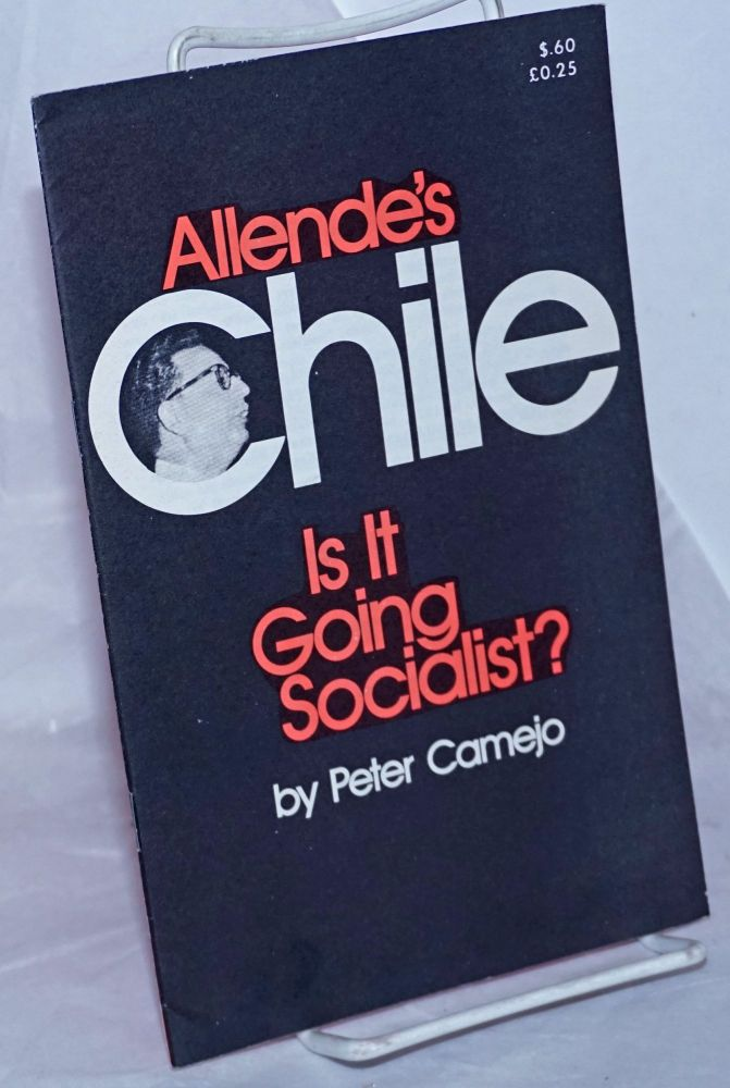 Allende's Chile, is it going socialist? Peter Camejo.