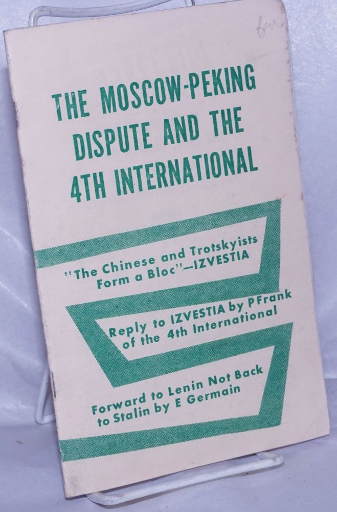 The Moscow-Peking dispute and the 4th International. [cover title]. Pierre Frank, Ernest Mandel.