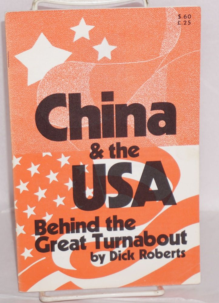 China & the USA: behind the great turnabout. [cover title]. Dick Roberts.
