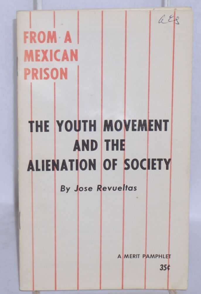 The youth movement and the alienation of society [cover title]. José Revueltas.