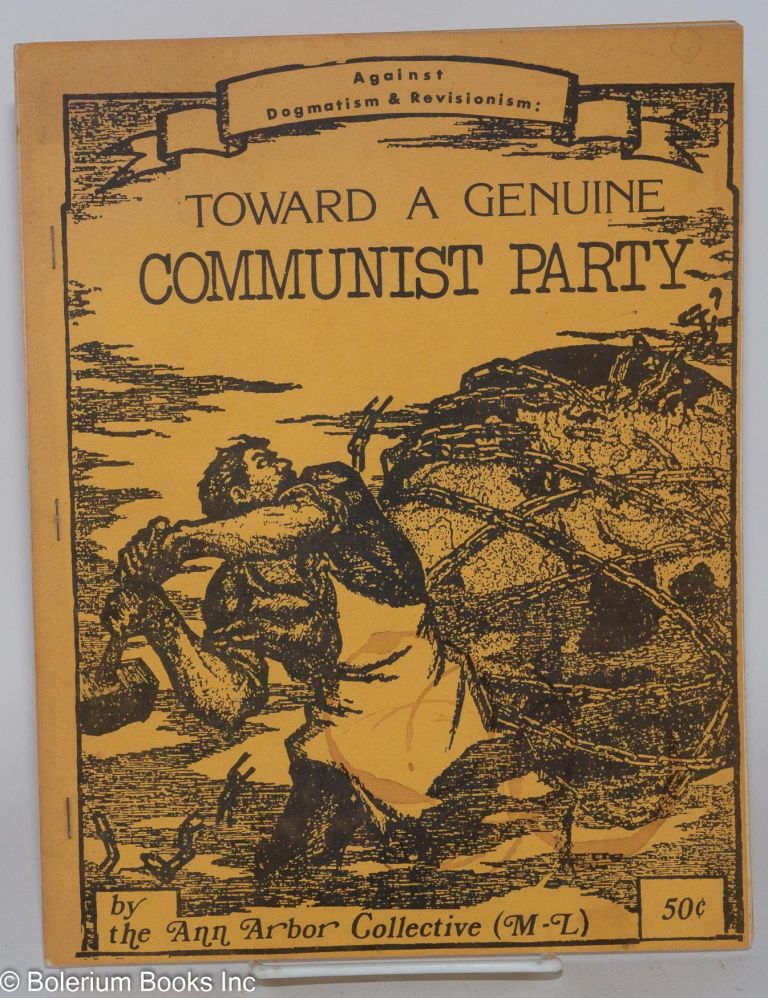 Against dogmatism & revisionism: toward a genuine Communist Party. Ann Arbor Collective, Marxist-Leninist.