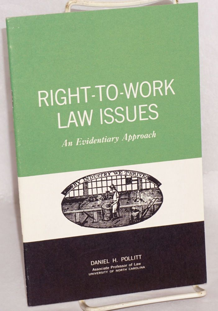 Right-to-work law issues; an evidentiary approach. [cover title]. Daniel H. Pollitt.