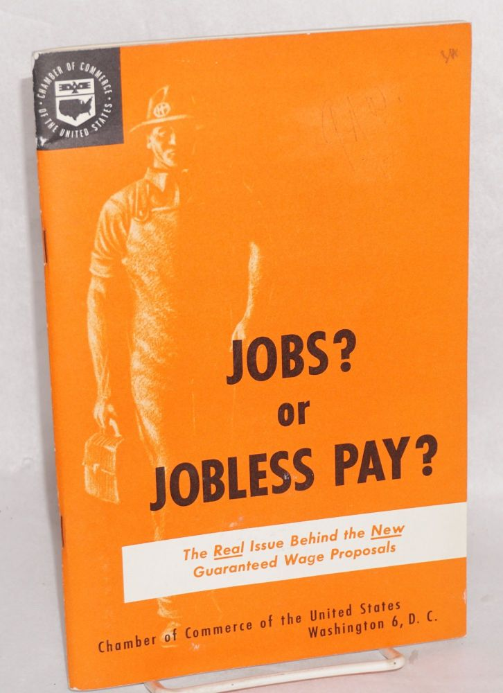 Jobs? or jobless pay? The real issue behind the new guaranteed wage proposals. Chamber of Commerce of the United States.