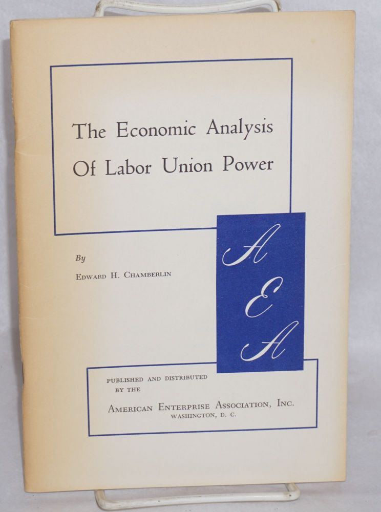 The economic analysis of labor union power. Edward H. Chamberlin.
