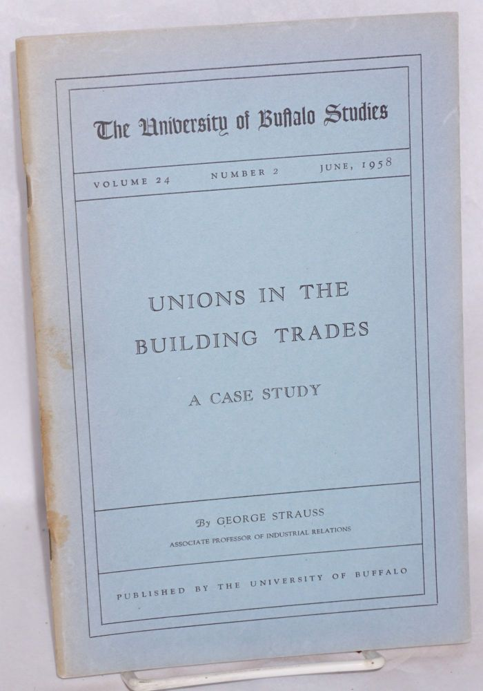 Unions in the building trades; a case study. George Strauss.
