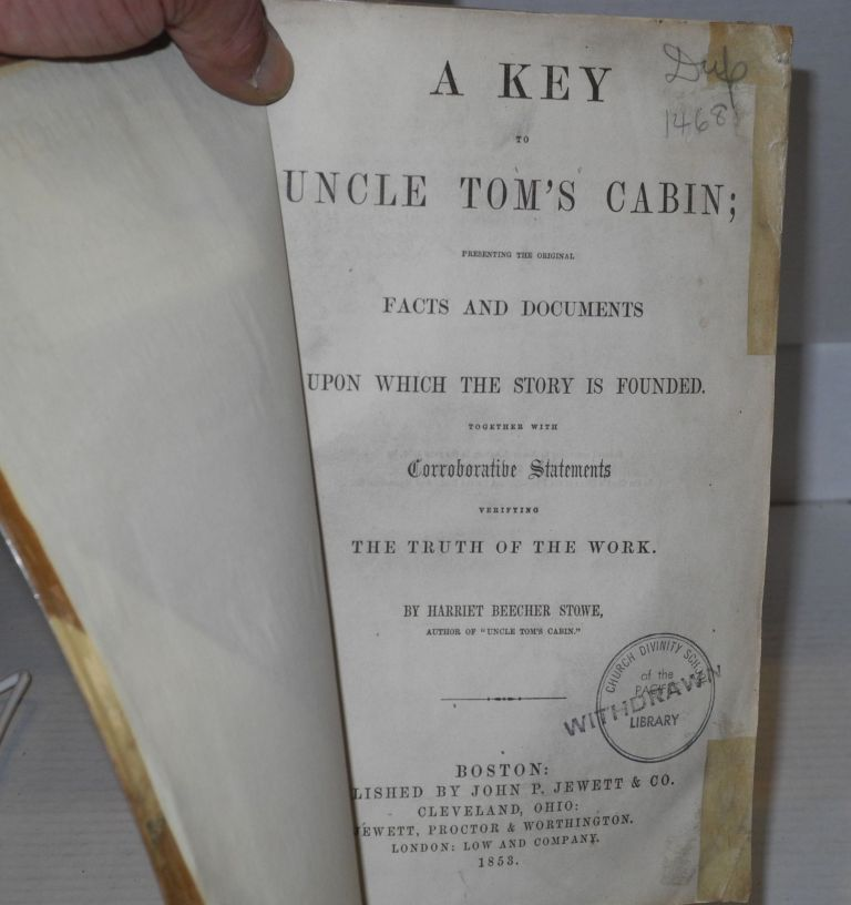 A Key to Uncle Tom's Cabin; presenting the original facts and documents upon which the story is founded. Together with corroborative statements verifying the truth of the work. Harriet Beecher Stowe.