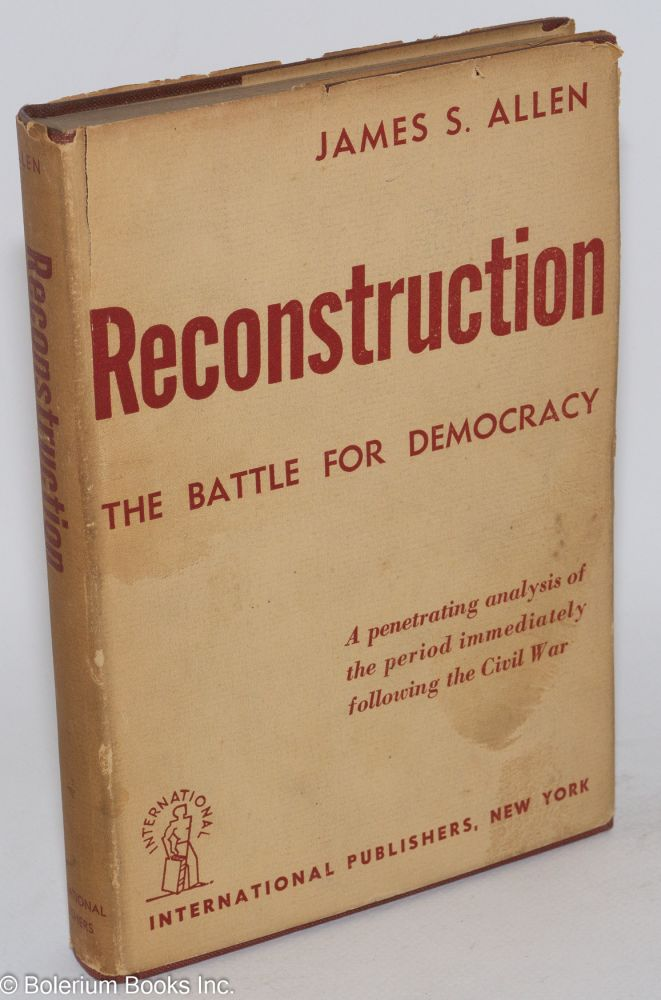 Reconstruction; the battle for democracy, 1865-1876. James S. Allen.