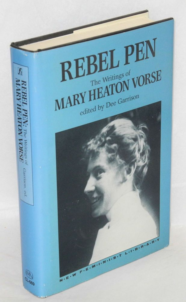 Rebel pen, the writings of Mary Heaton Vorse. Edited by Dee Garrison. Mary Heaton Vorse.