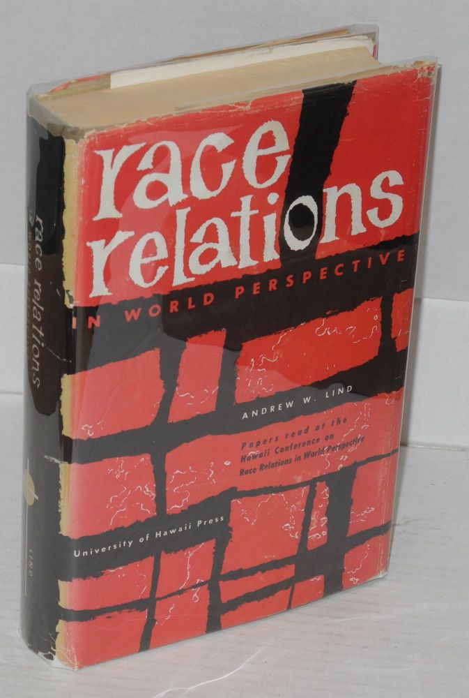 Race relations in world perspective; papers read at the Conference on Race Relations in World Perspective, Honolulu, 1954. Andrew W. Lind, ed.