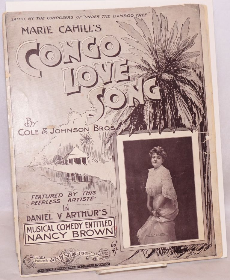 "Marie Cahill's Congo love song; featured by this peerless artiste in Daniel V. Arthur's musical comedy entitled ""Nancy Brown. James Weldon Johnson, Bob Cole, Rosamond Johnson."