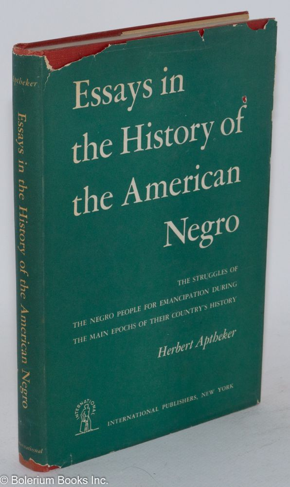 Essays in the history of the American Negro. Herbert Aptheker.