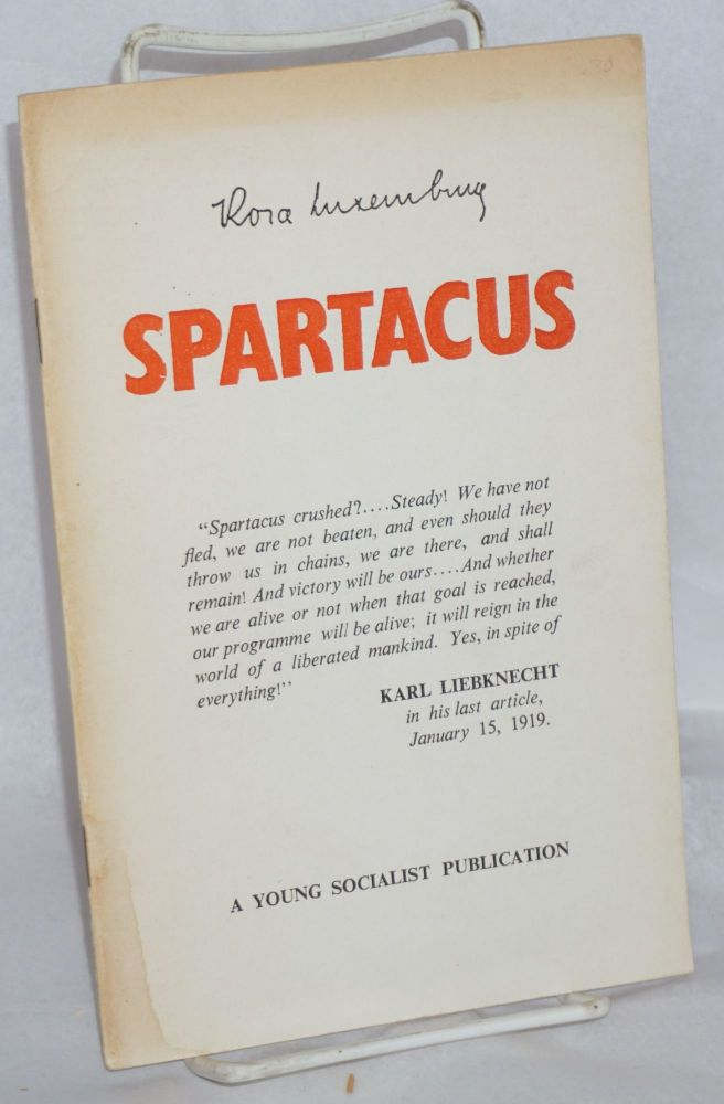 On the Spartacus programme speech delivered on December 30, 1918 at the founding conference of the Communist Party of Germany held in Berlin. Translated by Eden and Cedar Paul. Rosa Luxemburg.