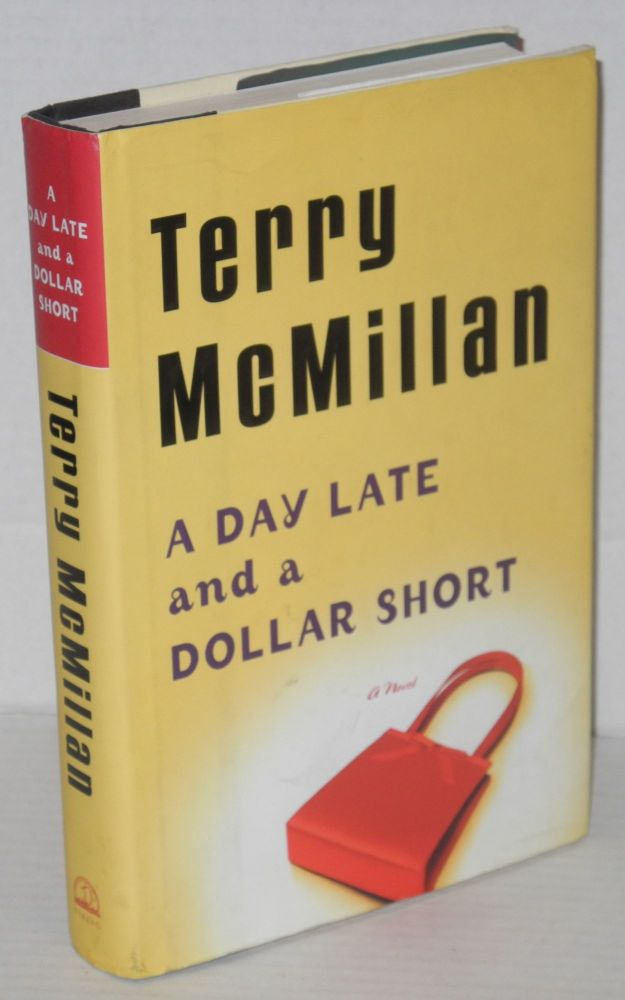 A day late and a dollar short. Terry McMillan.