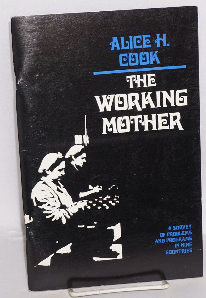 The working mother: a survey of problems and programs in nine countries. Alice H. Cook.