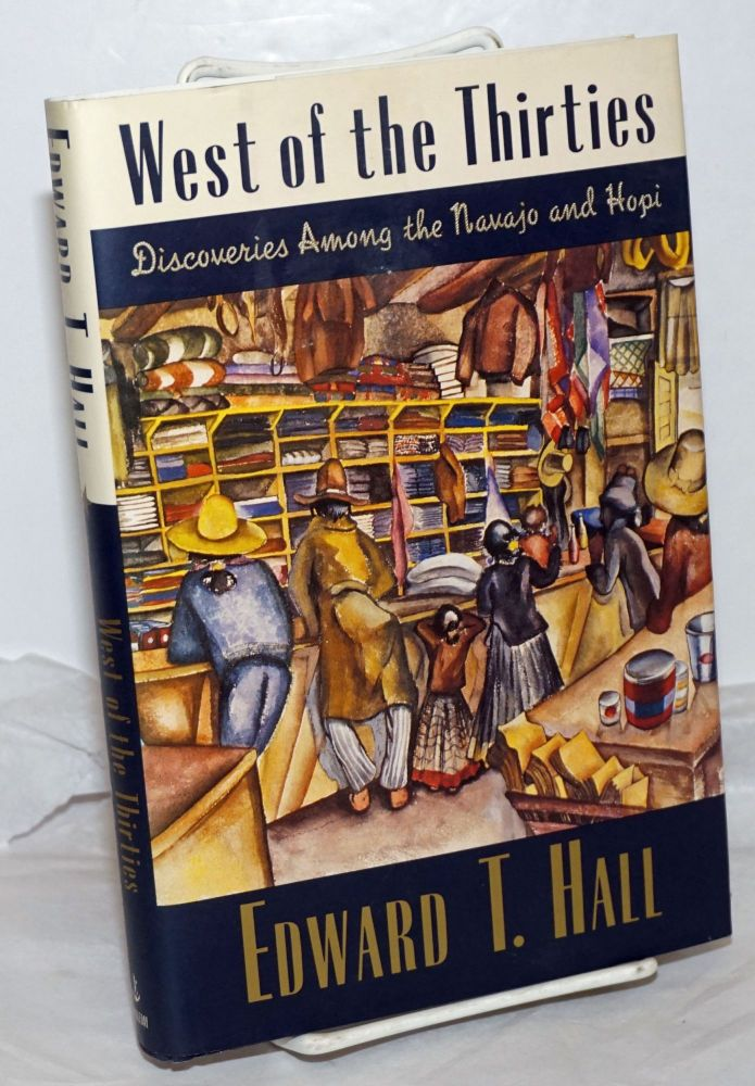 West of the thirties discoveries among the Navajo and Hopi. Edward T. Hall.