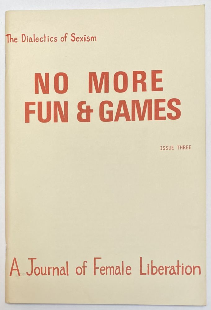 No more fun and games: a journal of female liberation; issue 3 November 1969: the Dialectics of Sexism