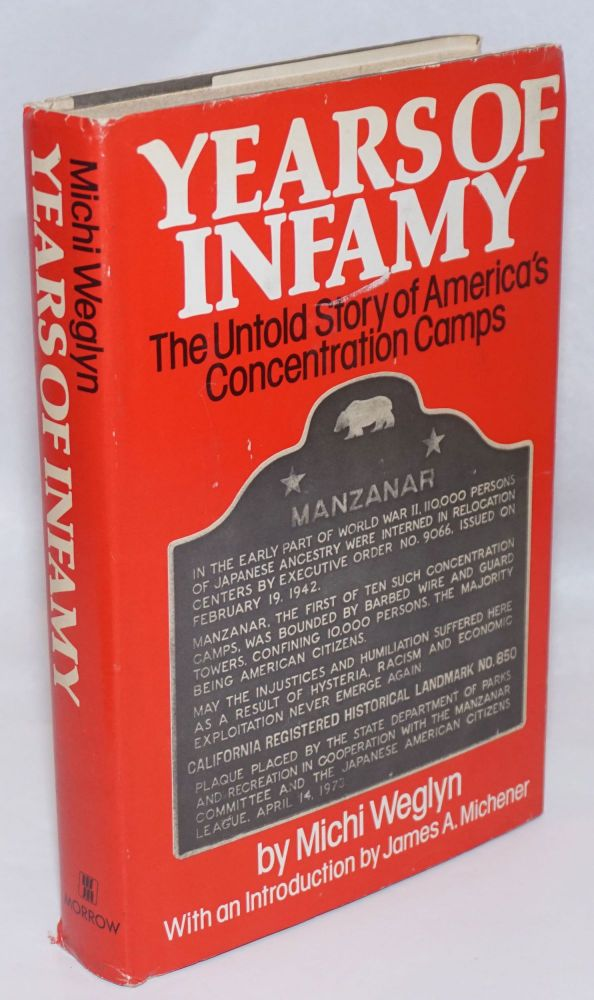 Years of infamy;; the untold story of America's concentration camps; with an introduction by James A. Michener. Michi Weglyn.