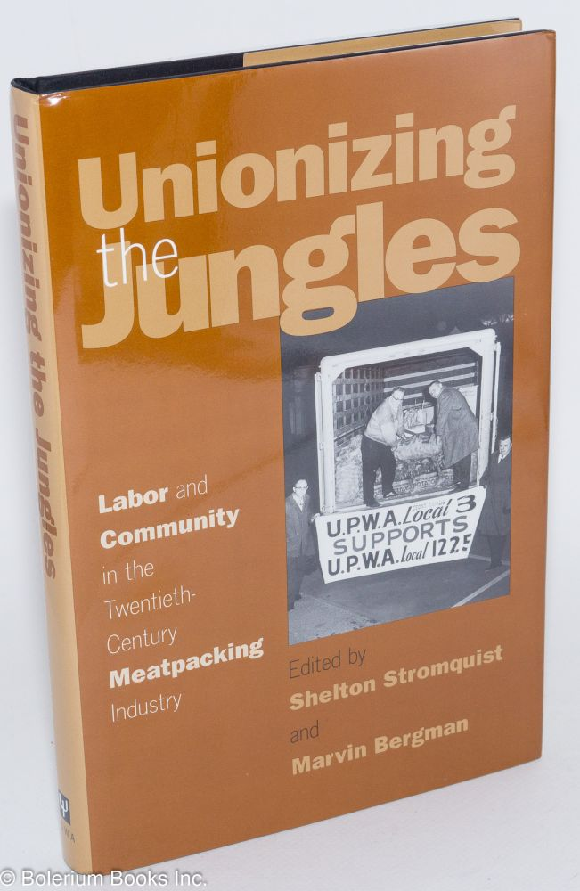 Unionizing the jungles; labor and community in the twentieth-century meatpacking industry. Shelton Stromquist, eds Marvin Bergman.