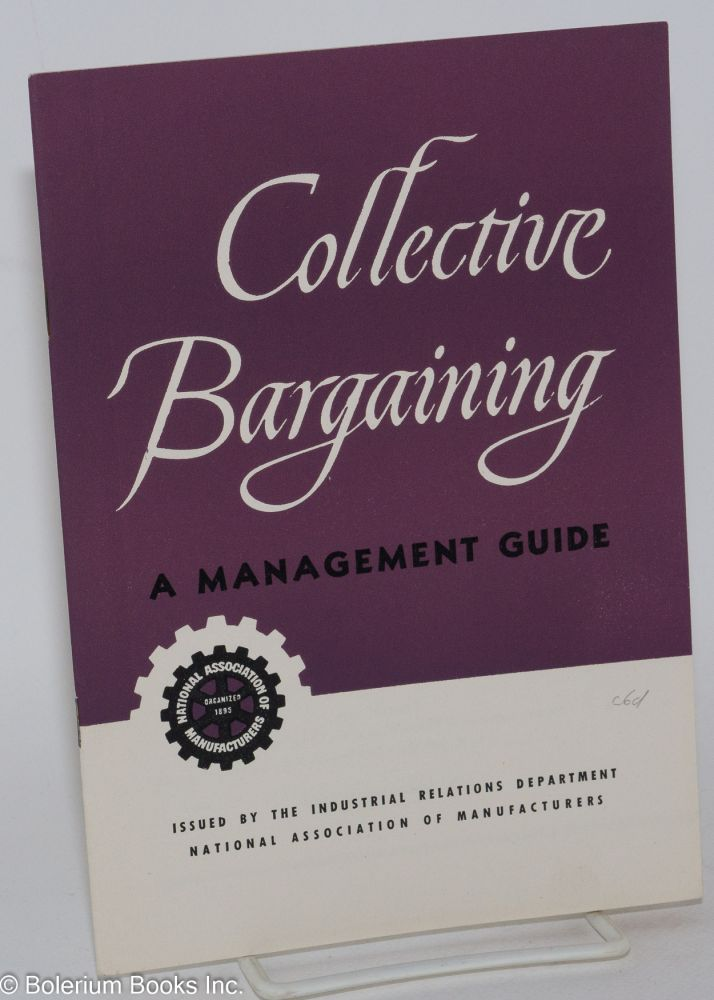 Collective bargaining; a management guide. National Association of Manufacturers. Industrial Relations Department.