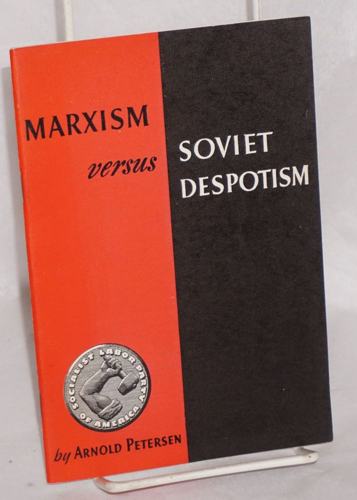 Marxism vs. Soviet despotism. arnold Petersen.