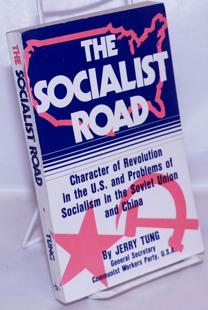The socialist road; character of revolution in the U.S. and problems of socialism in the Soviet Union and China. Jerry Tung.