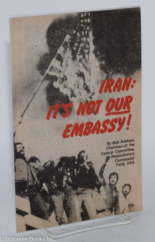 Iran: it's not our embassy! Bob Avakian.