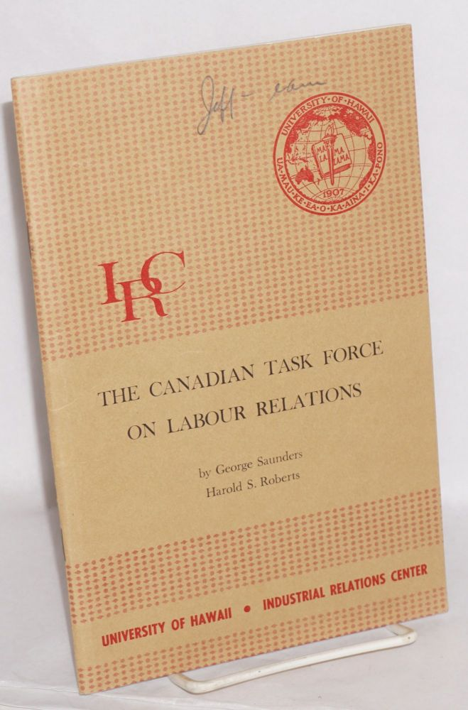 The Canadian task force on labour relations. George Saunders, Harold S. Roberts.