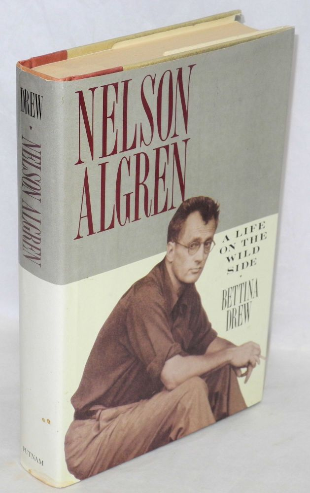 Nelson Algren; a life on the wild side. Bettina Drew.