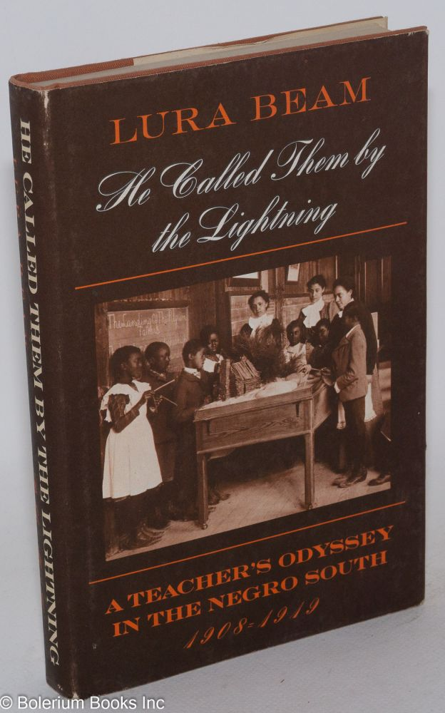 He called them by the lightning; a teacher's odyssey in the Negro south, 1908-1919. Lura Beam.