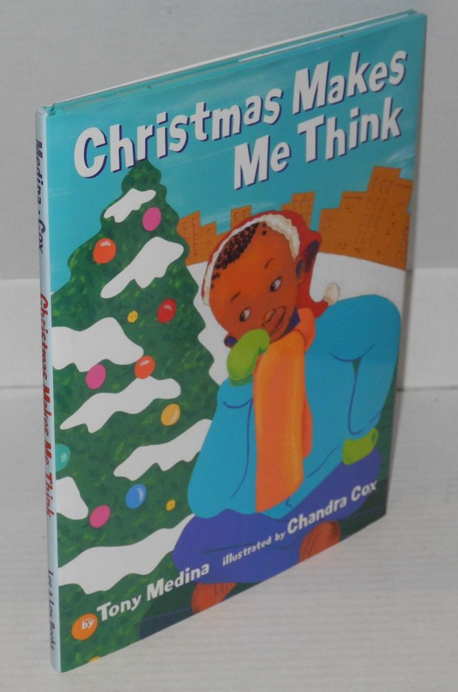 Christmas makes me think; illustrated by Chandra Cox. Tony Medina.